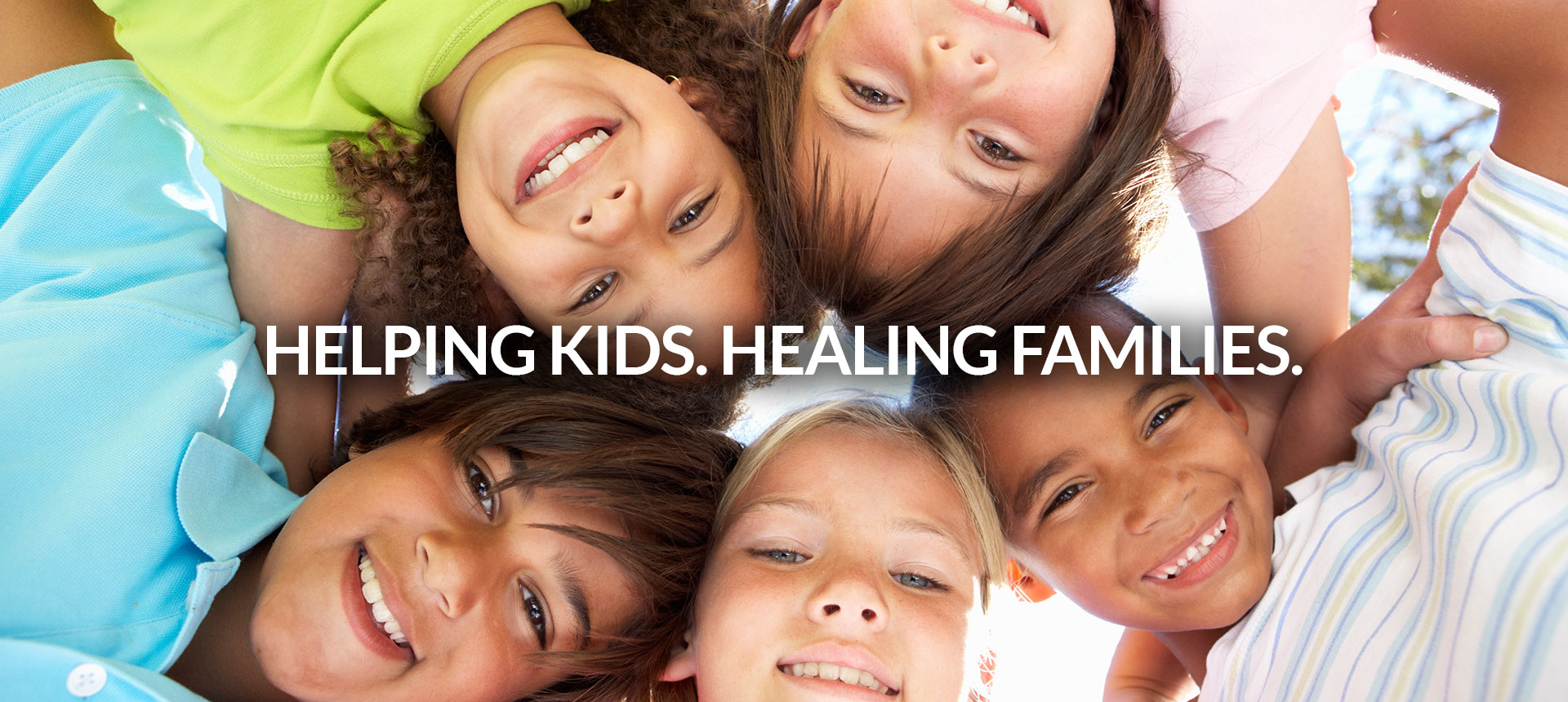 Helping Kids. Healing Families.